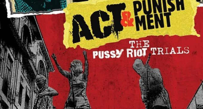 Act & Punishment: The Pussy Riot Trials